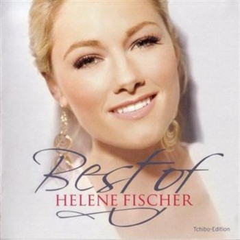 Helene Fischer - Best Of (Tchibo Edition) (2013)