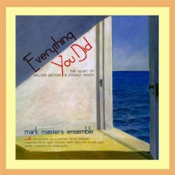 Mark Masters Ensemble - Everything You Did: The Music Of Walter Becker & Donald Fagen (2013) FLAC