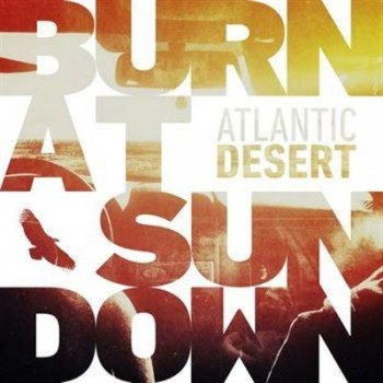 Atlantic Desert - Burn At Sundown (2013)