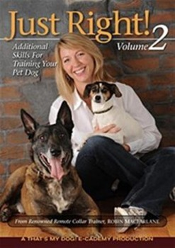 Just Right! Volume 2 DVD - A Step-By-Step Guide to Remote Collar Dog Training