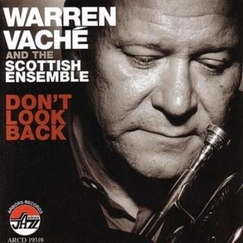 Warren Vache (Vache) And The Scottish Ensemble - Don't Look Back (2006)