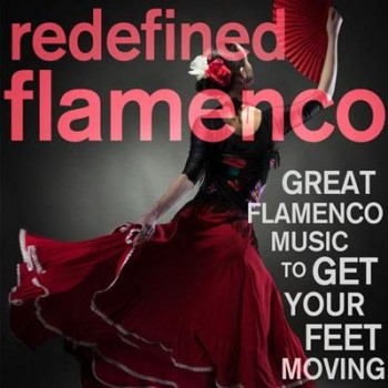 VA - Redefined Flamenco! Great Flamenco Music to Get Your Feet Moving (2013)