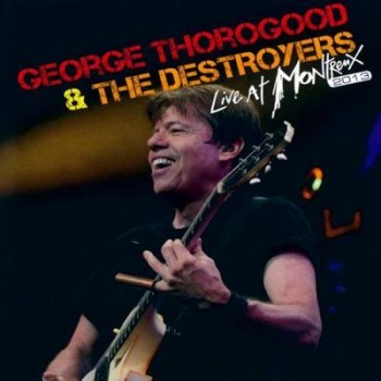 George Thorogood & The Destroyers - Live at Montreux (2013) Flac