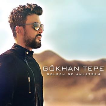 Gökhan Tepe – Gelsen De Anlatsam (2014) Single Albüm İndir